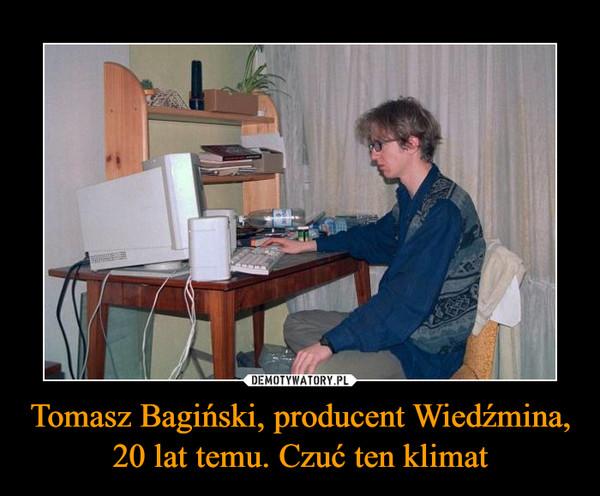 Tomasz Bagiński, producent Wiedźmina, 20 lat temu. Czuć ten klimat –