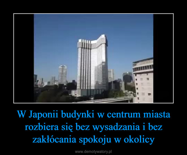 W Japonii budynki w centrum miasta rozbiera się bez wysadzania i bez zakłócania spokoju w okolicy –