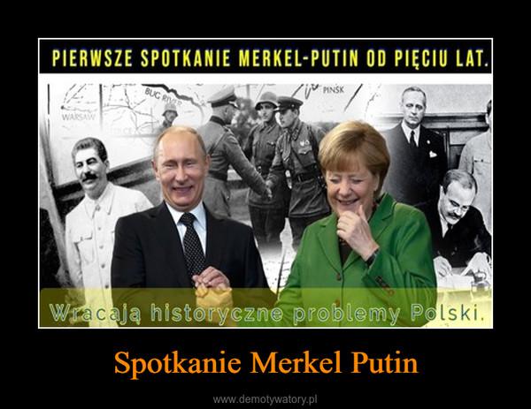 Spotkanie Merkel Putin –