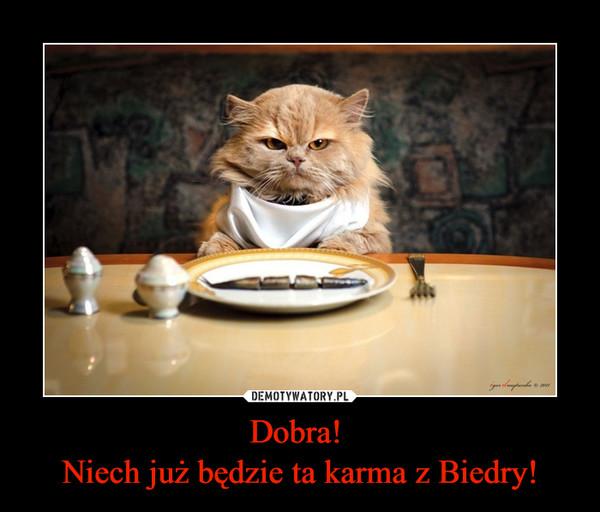 Dobra! Niech już będzie ta karma z Biedry! –