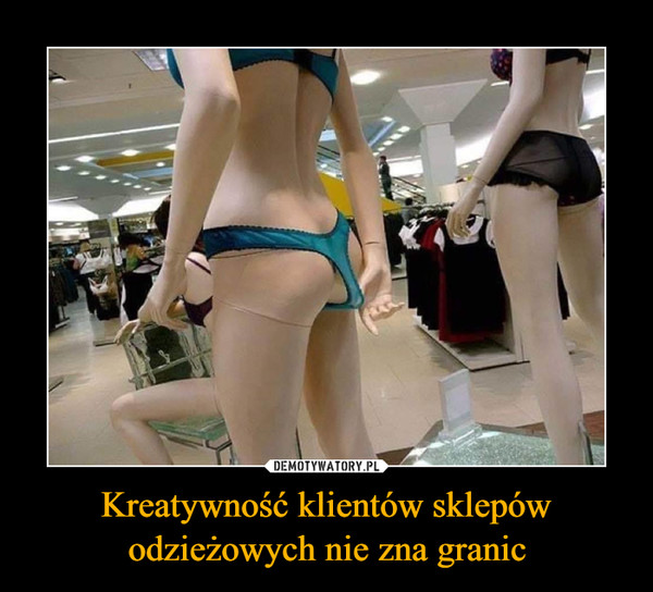 Kreatywność klientów sklepów odzieżowych nie zna granic –