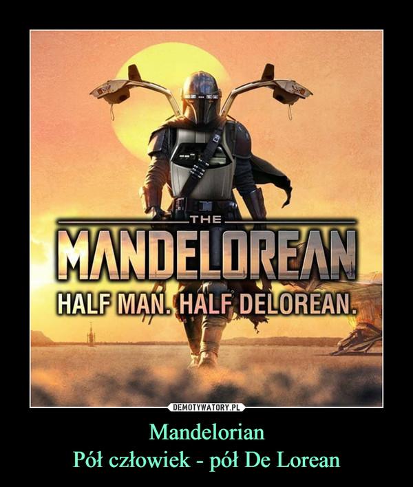 MandelorianPół człowiek - pół De Lorean –