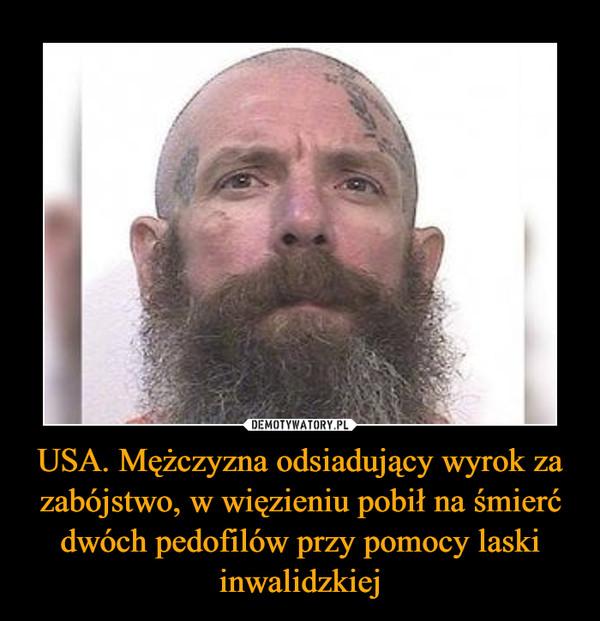 USA. Mężczyzna odsiadujący wyrok za zabójstwo, w więzieniu pobił na śmierć dwóch pedofilów przy pomocy laski inwalidzkiej –