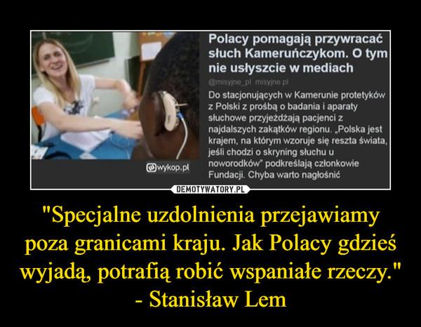 """""""Specjalne uzdolnienia przejawiamy poza granicami kraju. Jak Polacy gdzieś wyjadą, potrafią robić wspaniałe rzeczy.""""- Stanisław Lem –  Polacy pomagają przywracać słuch Kameruńczykom. O tym nie usłyszcie w mediach@misyjne_pl misyjne.pl  #polska #swiat #afryka #medycyna #ciekawostki #zdrowieDo stacjonujących w Kamerunie protetyków z Polski z prośbą o badania i aparaty słuchowe przyjeżdżają pacjenci z najdalszych zakątków regionu. """"Polska jest krajem, na którym wzoruje się reszta świata, jeśli chodzi o skryning słuchu u noworodków"""" podkreślają członkowie Fundacji. Chyba warto nagłośnić"""