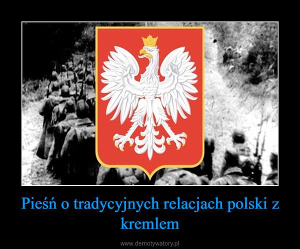 Pieśń o tradycyjnych relacjach polski z kremlem –
