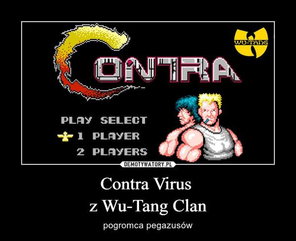 Contra Virus z Wu-Tang Clan – pogromca pegazusów