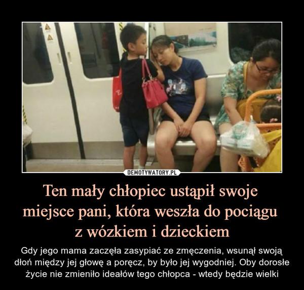 Ten mały chłopiec ustąpił swoje miejsce pani, która weszła do pociągu z wózkiem i dzieckiem – Gdy jego mama zaczęła zasypiać ze zmęczenia, wsunął swoją dłoń między jej głowę a poręcz, by było jej wygodniej. Oby dorosłe życie nie zmieniło ideałów tego chłopca - wtedy będzie wielki