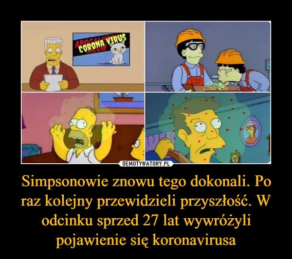 Simpsonowie znowu tego dokonali. Po raz kolejny przewidzieli przyszłość. W odcinku sprzed 27 lat wywróżyli pojawienie się koronavirusa –