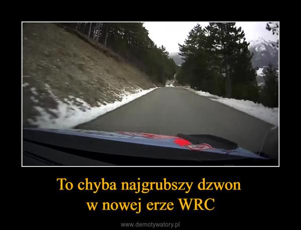 To chyba najgrubszy dzwon w nowej erze WRC –