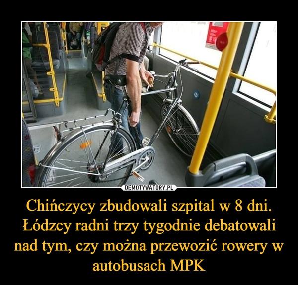 Chińczycy zbudowali szpital w 8 dni. Łódzcy radni trzy tygodnie debatowali nad tym, czy można przewozić rowery w autobusach MPK –