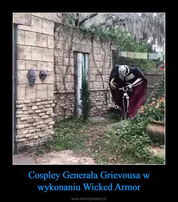Cospley Generała Grievousa w wykonaniu Wicked Armor –