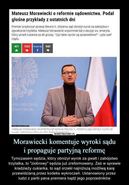 Morawiecki komentuje wyroki sądu i propaguje partyjną reformę