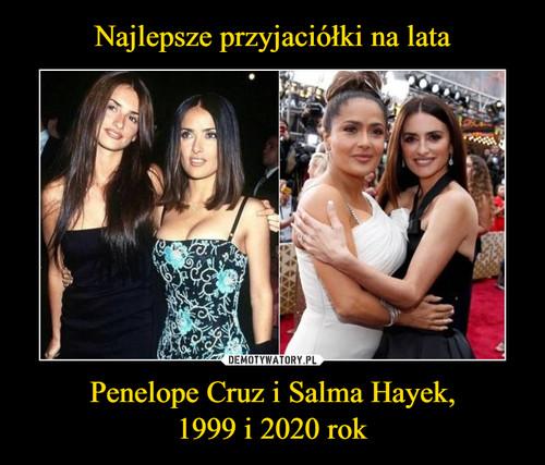 Najlepsze przyjaciółki na lata Penelope Cruz i Salma Hayek, 1999 i 2020 rok