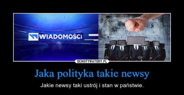 Jaka polityka takie newsy – Jakie newsy taki ustrój i stan w państwie.