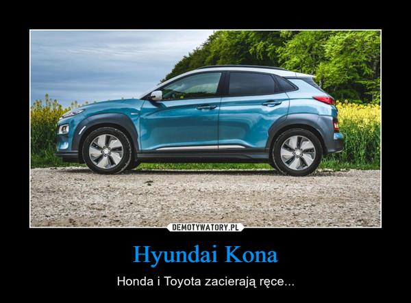 Hyundai Kona – Honda i Toyota zacierają ręce...