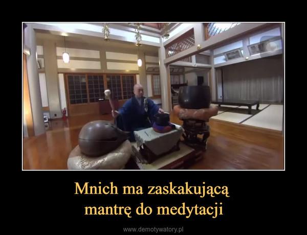 Mnich ma zaskakującą mantrę do medytacji –