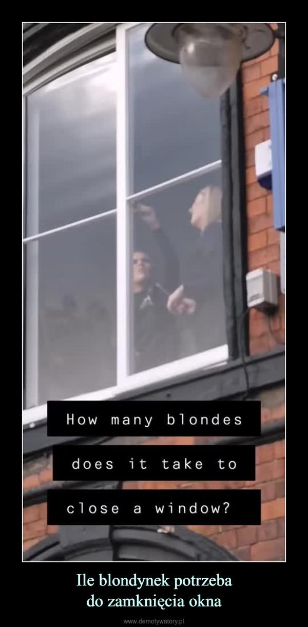 Ile blondynek potrzebado zamknięcia okna –