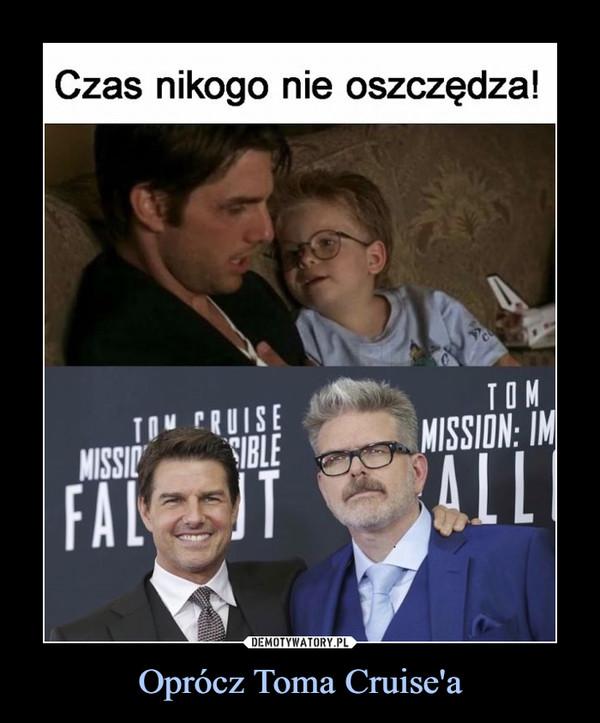 Oprócz Toma Cruise'a –  Czas nikogo nie oszczędza!