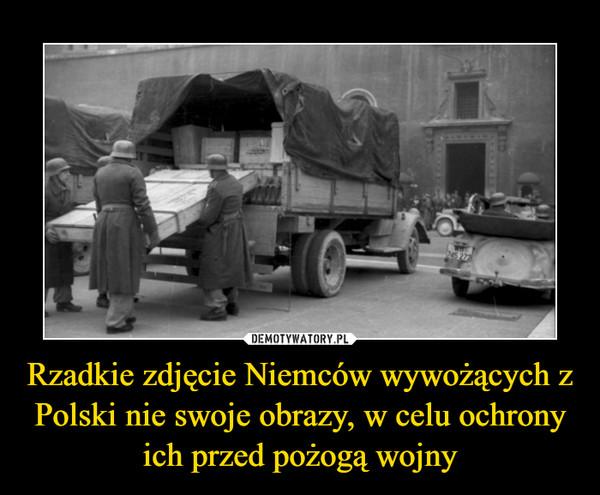 Rzadkie zdjęcie Niemców wywożących z Polski nie swoje obrazy, w celu ochrony ich przed pożogą wojny –