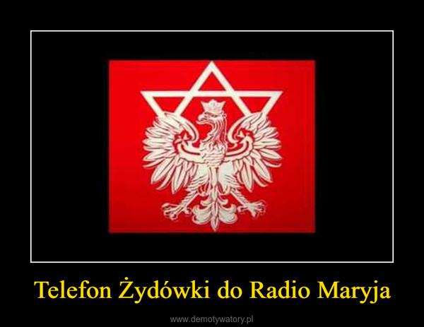 Telefon Żydówki do Radio Maryja –