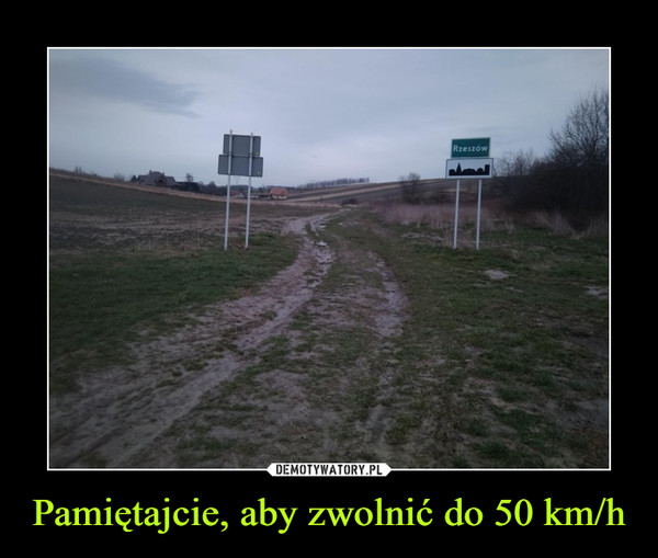 Pamiętajcie, aby zwolnić do 50 km/h –