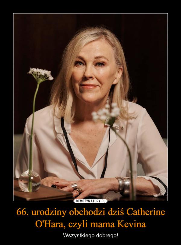 66. urodziny obchodzi dziś Catherine O'Hara, czyli mama Kevina – Wszystkiego dobrego!