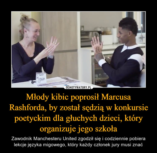 Młody kibic poprosił Marcusa Rashforda, by został sędzią w konkursie poetyckim dla głuchych dzieci, który organizuje jego szkoła – Zawodnik Manchesteru United zgodził się i codziennie pobiera lekcje języka migowego, który każdy członek jury musi znać
