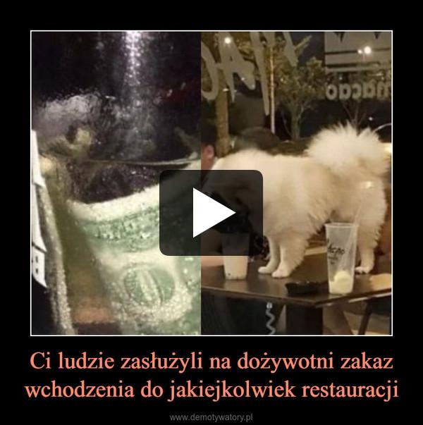 Ci ludzie zasłużyli na dożywotni zakaz wchodzenia do jakiejkolwiek restauracji –