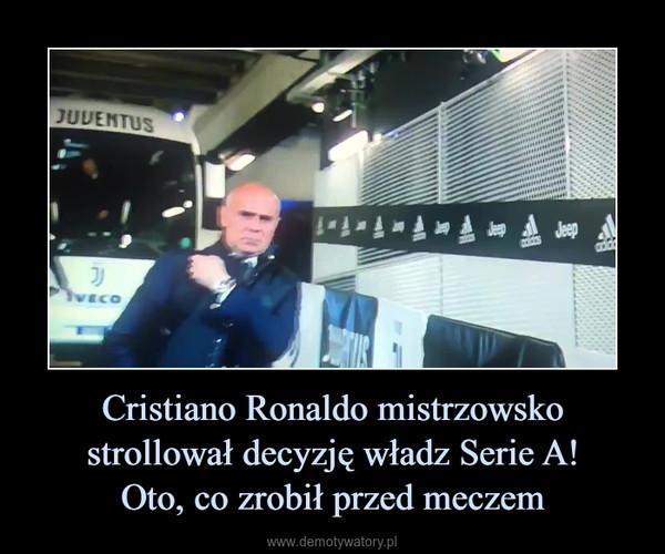 Cristiano Ronaldo mistrzowsko strollował decyzję władz Serie A!Oto, co zrobił przed meczem –