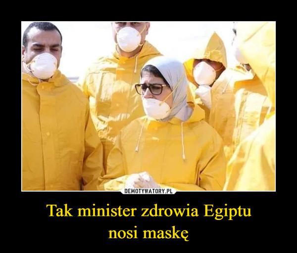 Tak minister zdrowia Egiptunosi maskę –