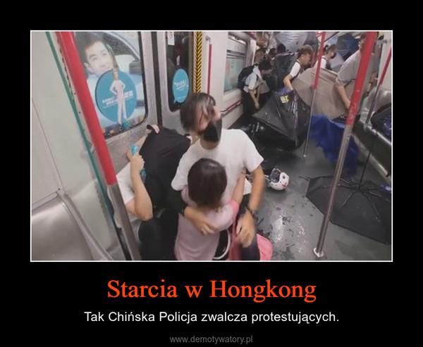 Starcia w Hongkong – Tak Chińska Policja zwalcza protestujących.