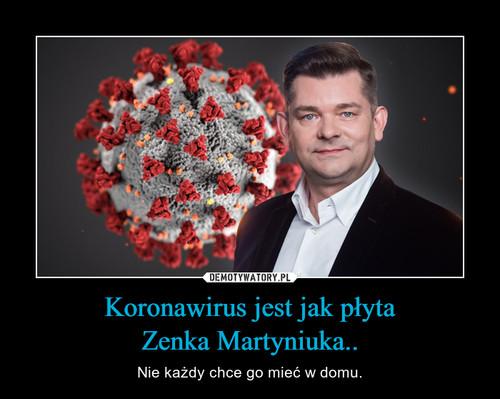 Koronawirus jest jak płyta Zenka Martyniuka..