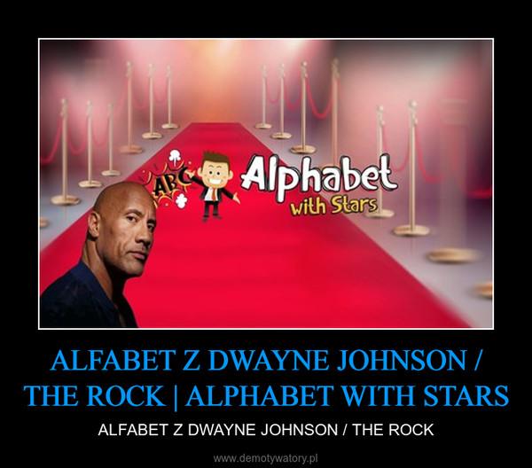 ALFABET Z DWAYNE JOHNSON / THE ROCK   ALPHABET WITH STARS – ALFABET Z DWAYNE JOHNSON / THE ROCK