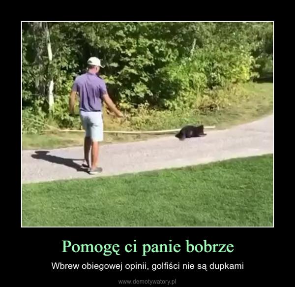 Pomogę ci panie bobrze – Wbrew obiegowej opinii, golfiści nie są dupkami