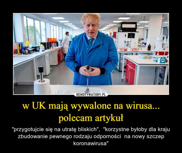 """w UK mają wywalone na wirusa... polecam artykuł – """"przygotujcie się na utratę bliskich"""",  """"korzystne byłoby dla kraju zbudowanie pewnego rodzaju odporności  na nowy szczep koronawirusa"""""""