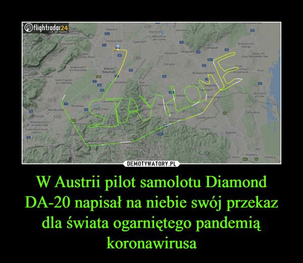 W Austrii pilot samolotu Diamond DA-20 napisał na niebie swój przekaz dla świata ogarniętego pandemią koronawirusa –