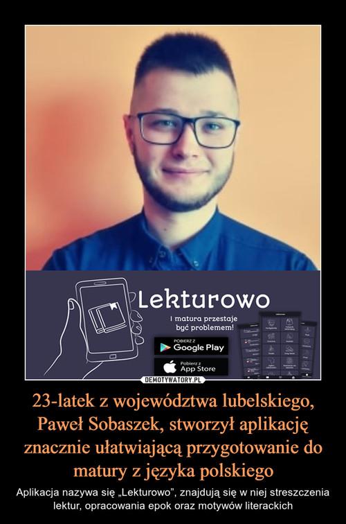 23-latek z województwa lubelskiego, Paweł Sobaszek, stworzył aplikację znacznie ułatwiającą przygotowanie do matury z języka polskiego