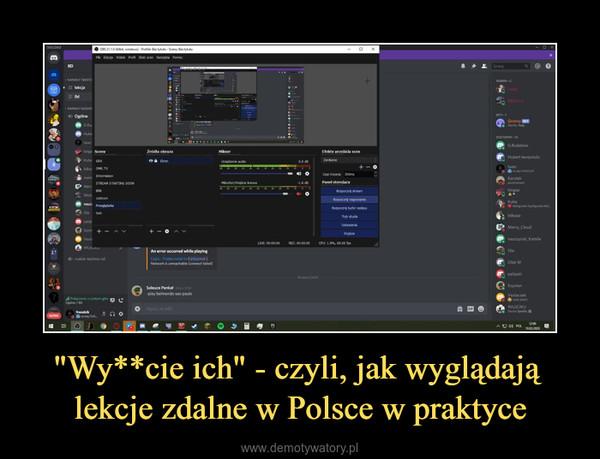 """""""Wy**cie ich"""" - czyli, jak wyglądają lekcje zdalne w Polsce w praktyce –"""