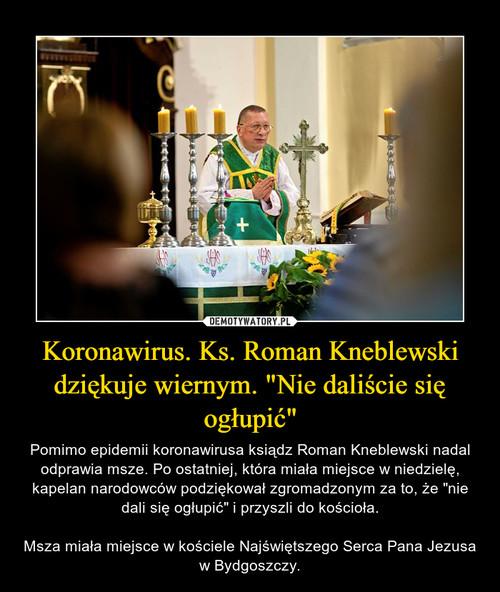"""Koronawirus. Ks. Roman Kneblewski dziękuje wiernym. """"Nie daliście się ogłupić"""""""