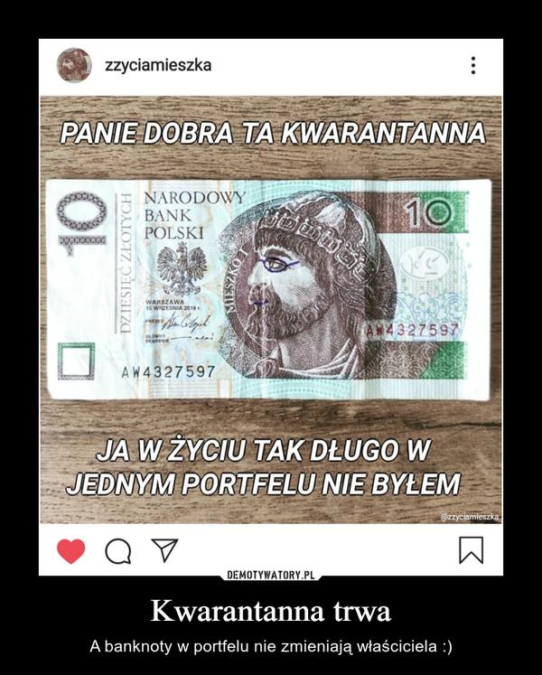 Kwarantanna trwa – A banknoty w portfelu nie zmieniają właściciela :)
