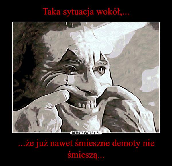 ...że już nawet śmieszne demoty nie śmieszą... –