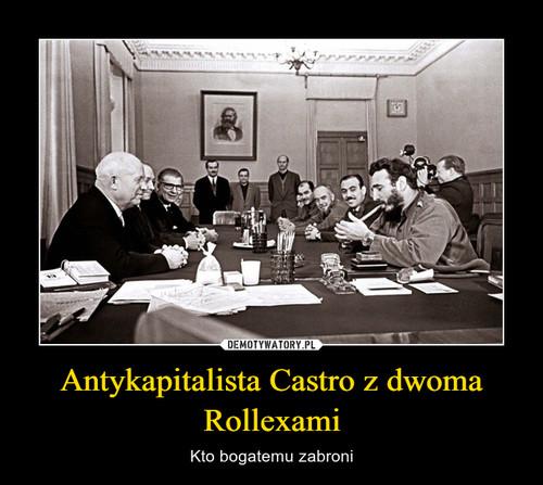 Antykapitalista Castro z dwoma Rollexami
