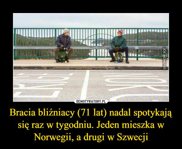 Bracia bliźniacy (71 lat) nadal spotykają się raz w tygodniu. Jeden mieszka w Norwegii, a drugi w Szwecji –