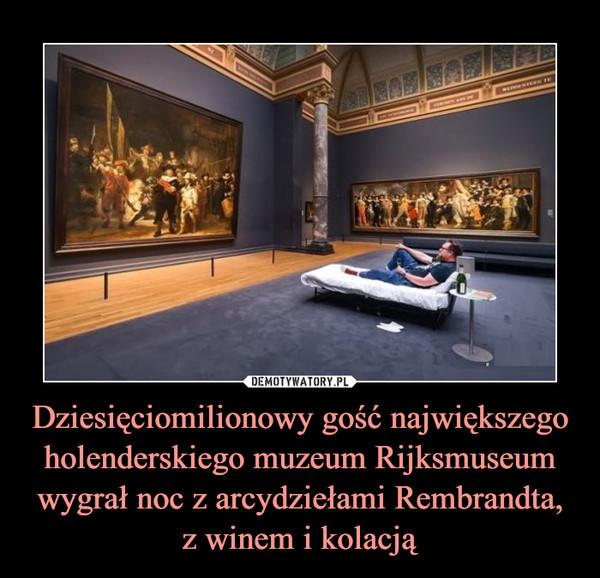 Dziesięciomilionowy gość największego holenderskiego muzeum Rijksmuseum wygrał noc z arcydziełami Rembrandta,z winem i kolacją –