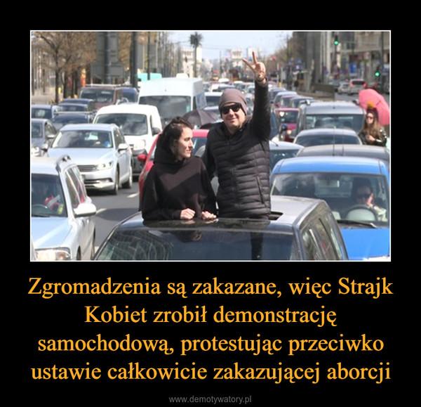 Zgromadzenia są zakazane, więc Strajk Kobiet zrobił demonstrację samochodową, protestując przeciwko ustawie całkowicie zakazującej aborcji –