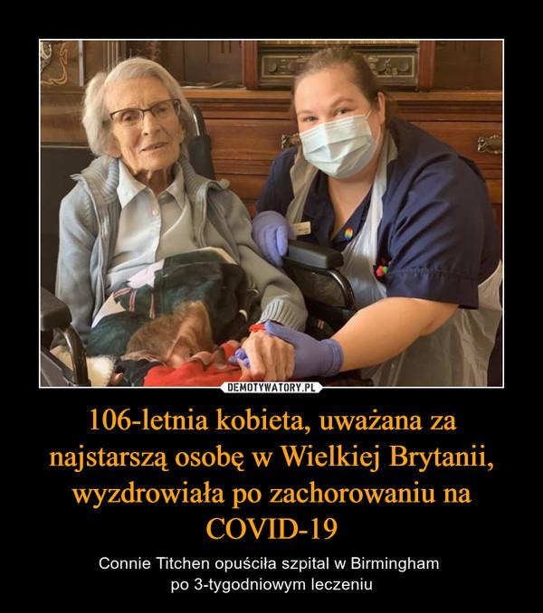 106-letnia kobieta, uważana za najstarszą osobę w Wielkiej Brytanii, wyzdrowiała po zachorowaniu na COVID-19 – Connie Titchen opuściła szpital w Birmingham po 3-tygodniowym leczeniu