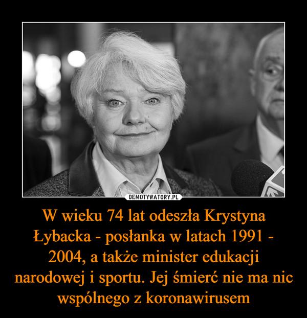 W wieku 74 lat odeszła Krystyna Łybacka - posłanka w latach 1991 - 2004, a także minister edukacji narodowej i sportu. Jej śmierć nie ma nic wspólnego z koronawirusem –