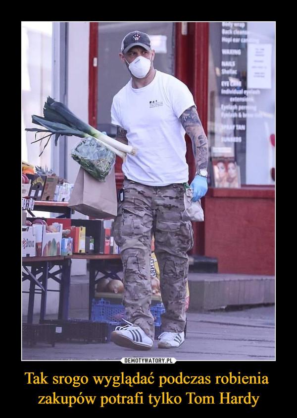 Tak srogo wyglądać podczas robienia zakupów potrafi tylko Tom Hardy –