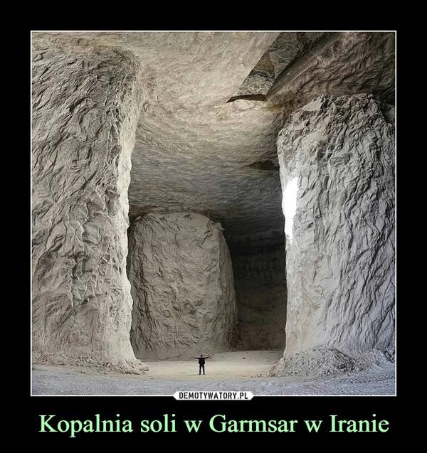 Kopalnia soli w Garmsar w Iranie –