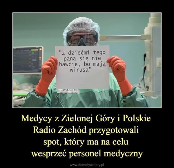 Medycy z Zielonej Góry i Polskie Radio Zachód przygotowali spot, który ma na celu wesprzeć personel medyczny –